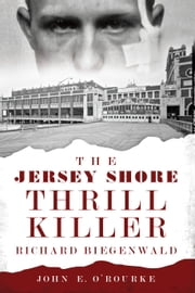 The Jersey Shore Thrill Killer - Richard Biegenwald ebook by John E. O'Rourke