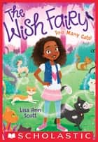 Too Many Cats! (The Wish Fairy #1) ebook by Lisa Ann Scott
