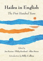 Haiku in English: The First Hundred Years ebook by Jim Kacian,Philip Rowland,Allan Burns,Billy Collins