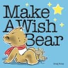 Make a Wish Bear ebook by Greg Foley, Greg Foley