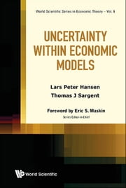 Uncertainty within Economic Models ebook by Lars Peter Hansen,Thomas J Sargent
