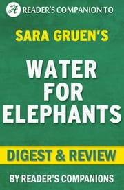 Water for Elephants by Sara Gruen | Digest & Review ebook by Reader's Companions