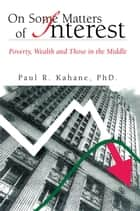 On Some Matters of Interest ebook by PhD.  Paul R. Kahane