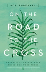 On the Road to the Cross Leader Guide ebook by Rob Burkhart
