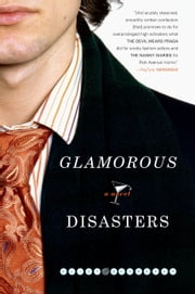 Glamorous Disasters - A Novel ebook by Eliot Schrefer