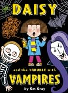 Daisy and the Trouble with Vampires ebook by Kes Gray, Nick Sharratt, Garry Parsons