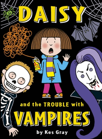 Daisy and the Trouble with Vampires ebook by Kes Gray