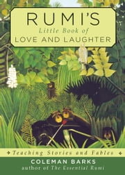 Rumi's Little Book of Love and Laughter - Teaching Stories and Fables ebook by Coleman Barks