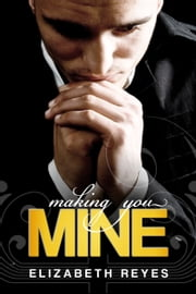 Making You Mine (The Moreno Brothers #5) ebook by Elizabeth Reyes