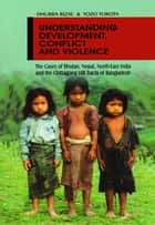 Understanding Development, Conflict And Violence - 100% Pure Adrenaline ebook by Dhurba Rizal