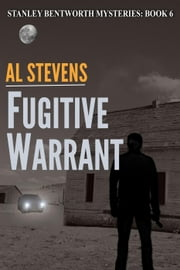 Fugitive Warrant - Stanley Bentworth mysteries, #6 ebook by Al Stevens