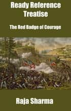 Ready Reference Treatise: The Red Badge of Courage ebook by Raja Sharma