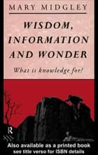 Wisdom, Information and Wonder ebook by Mary Midgley