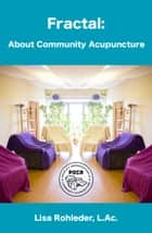 Fractal: About Community Acupuncture ebook by Lisa Rohleder, L.Ac