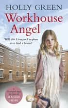 Workhouse Angel eBook by Holly Green