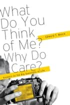 What Do You Think of Me? Why Do I Care? ebook by Edward T. Welch