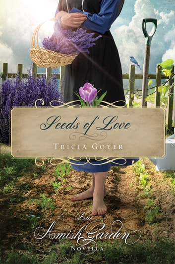 Seeds of Love - An Amish Garden Novella ebook by Tricia Goyer