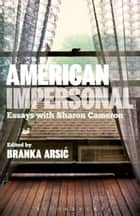 American Impersonal: Essays with Sharon Cameron ebook by Professor Branka Arsic