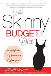 The Skinny Budget Diet - Weigh less, save money, look great ebook by Linda Goff
