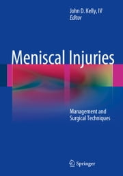 Meniscal Injuries - Management and Surgical Techniques ebook by John D. Kelly IV