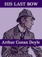 His Last Bow ebook by Arthur Conan Doyle