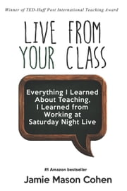 Live From Your Class ebook by Jamie Mason Cohen