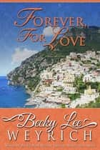 Forever, For Love ebook by Becky Lee Weyrich