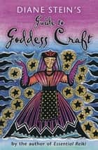 Diane Stein's Guide to Goddess Craft ebook by Diane Stein