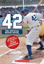 42: The Jackie Robinson Story - The Movie Novel ebook by Aaron Rosenberg
