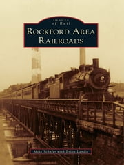 Rockford Area Railroads ebook by Mike Schafer,Brian Landis