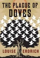 The Plague of Doves - Deluxe Modern Classic eBook by Louise Erdrich