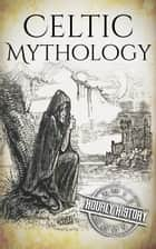 Celtic Mythology: A Concise Guide to the Gods, Sagas and Beliefs ebook by
