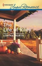 The Life of Riley ebook by Lenora Worth