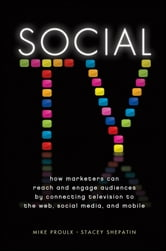 Social TV - How Marketers Can Reach and Engage Audiences by Connecting Television to the Web, Social Media, and Mobile ebook by Mike Proulx,Stacey Shepatin