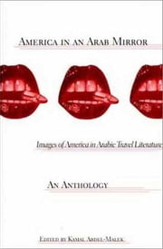 America in an Arab Mirror - Images of America in Arabic Travel Literature, 1668 to 9/11 and Beyond ebook by Kamal Abdel-Malek,Mouna El Kahla