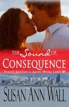 The Sound of Consequence ebook by Susan Ann Wall