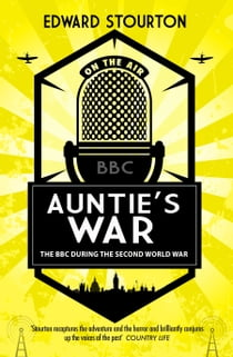 Auntie's War - The BBC during the Second World War ebook by Edward Stourton