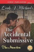 The Accidental Submissive ebook by Leah J. Michaels