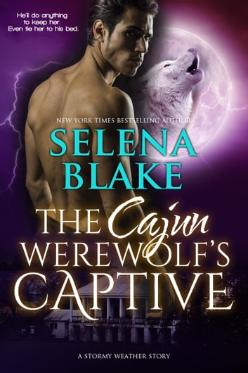 The Cajun Werewolf's Captive ebook by Selena Blake