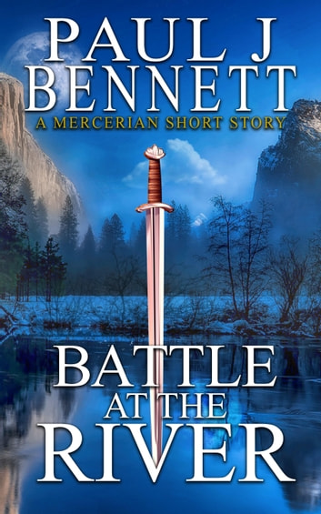 Battle at the River - A Mercerian Short Story ebook by Paul J Bennett