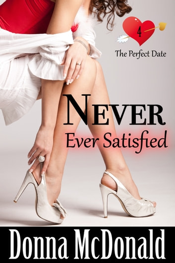 Never Ever Satisfied - A Later In Life Romance ebook by Donna McDonald