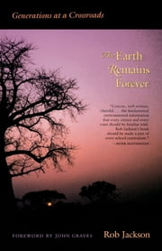The Earth Remains Forever - Generations at a Crossroads ebook by Rob  Jackson,John  Graves