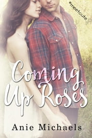 Coming Up Roses #MeetCute Books - With a Kiss, #4 ebook by Anie Michaels