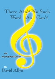 There Ain't No Such Word As Can't ebook by David Allyn