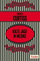 Kalte Jagd in Mexiko ebook by Ursula Curtiss, Ruth Bieling