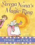 Strega Nona's Magic Ring ebook by Tomie dePaola, Tomie dePaola