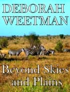 Beyond Skies and Plains ebook by Deborah Weetman