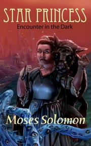 Star Princess - Encounter in the Dark ebook by Moses Solomon