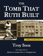 The Tomb That Ruth Built (A Mickey Rawlings Mystery) ebook by Troy Soos