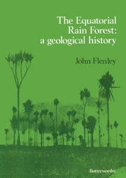 The Equatorial Rain Forest: A Geological History ebook by Flenley, John R.